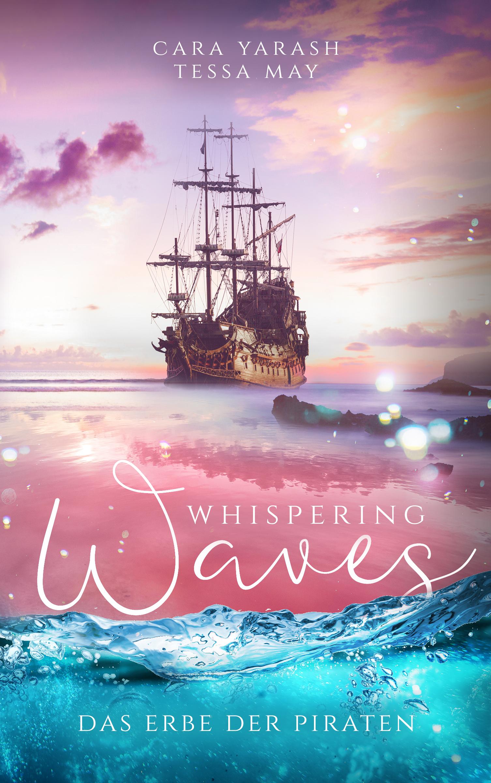 Cara Yarash, Tessa May - Whispering Waves: Das Erbe der Piraten